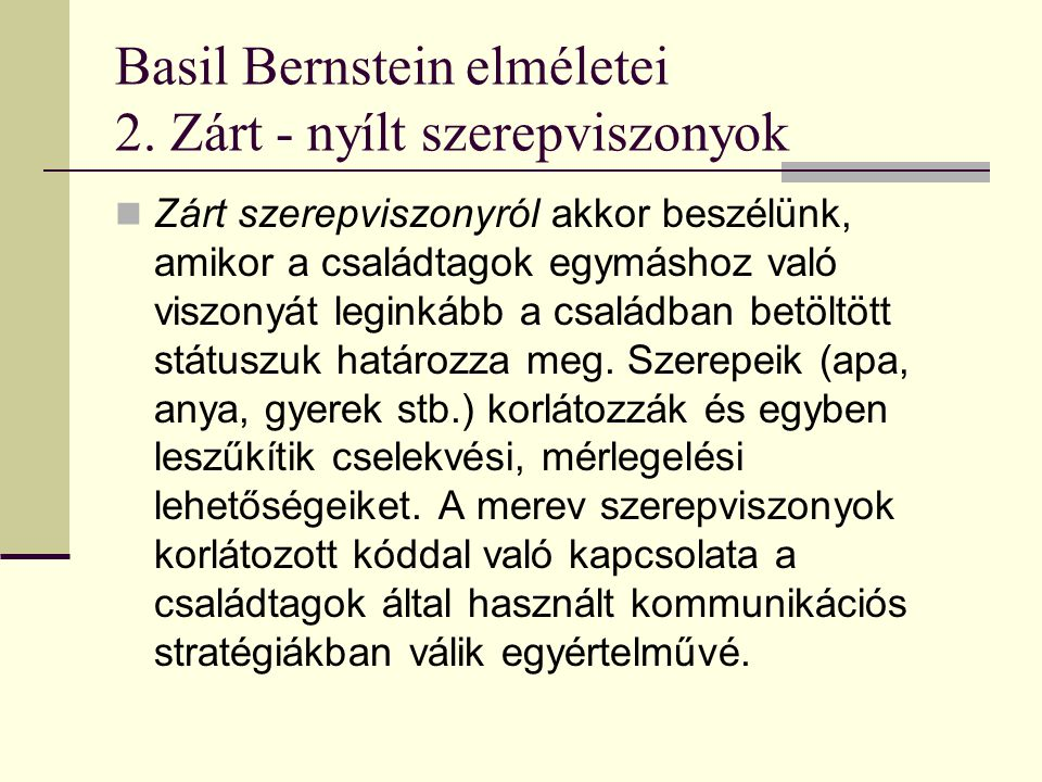 Basil Bernstein elméletei 2. Zárt - nyílt szerepviszonyok