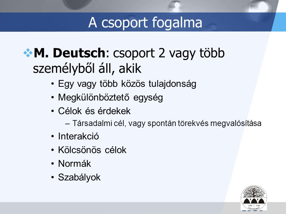 A csoport fogalma M. Deutsch: csoport 2 vagy több személyből áll, akik