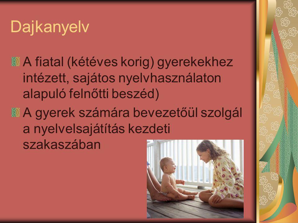 Dajkanyelv A fiatal (kétéves korig) gyerekekhez intézett, sajátos nyelvhasználaton alapuló felnőtti beszéd)