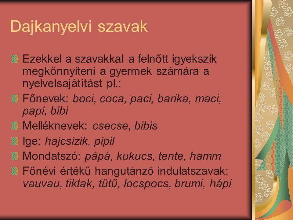Dajkanyelvi szavak Ezekkel a szavakkal a felnőtt igyekszik megkönnyíteni a gyermek számára a nyelvelsajátítást pl.: