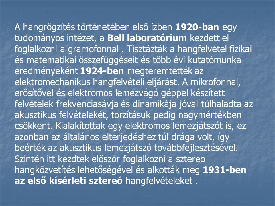 A hangrögzítés történetében első ízben 1920-ban egy tudományos intézet, a Bell laboratórium kezdett el foglalkozni a gramofonnal .