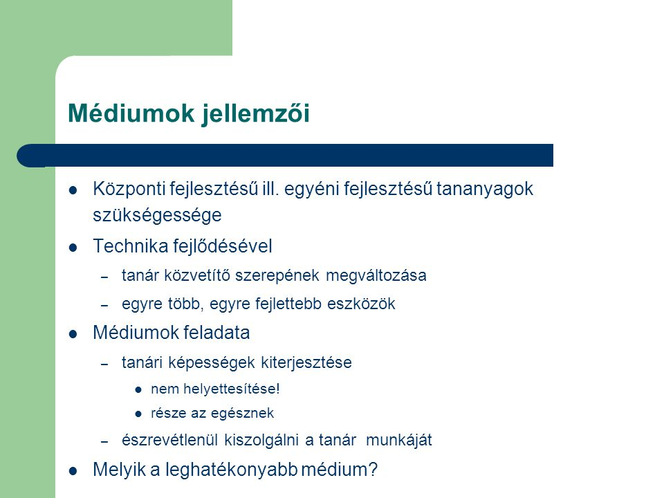 Médiumok jellemzői Központi fejlesztésű ill. egyéni fejlesztésű tananyagok szükségessége. Technika fejlődésével.