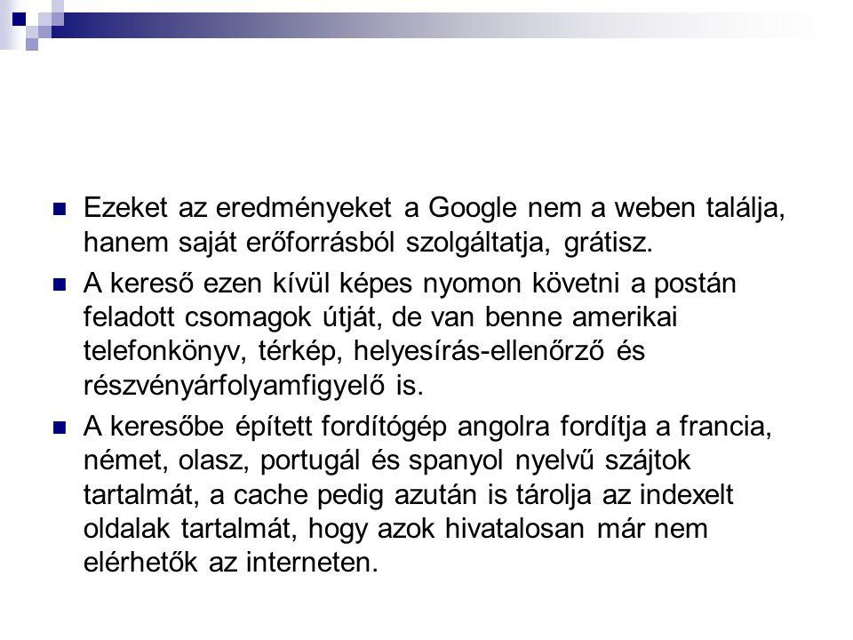 Ezeket az eredményeket a Google nem a weben találja, hanem saját erőforrásból szolgáltatja, grátisz.