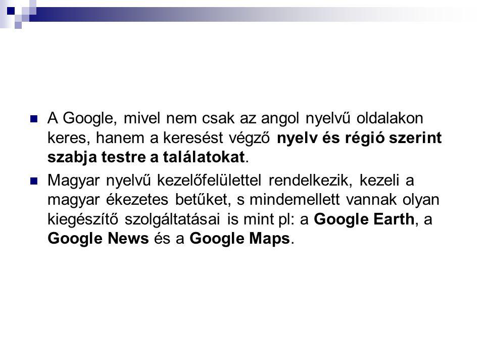 A Google, mivel nem csak az angol nyelvű oldalakon keres, hanem a keresést végző nyelv és régió szerint szabja testre a találatokat.