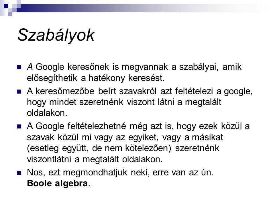Szabályok A Google keresőnek is megvannak a szabályai, amik elősegíthetik a hatékony keresést.