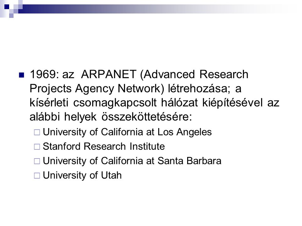 1969: az ARPANET (Advanced Research Projects Agency Network) létrehozása; a kísérleti csomagkapcsolt hálózat kiépítésével az alábbi helyek összeköttetésére: