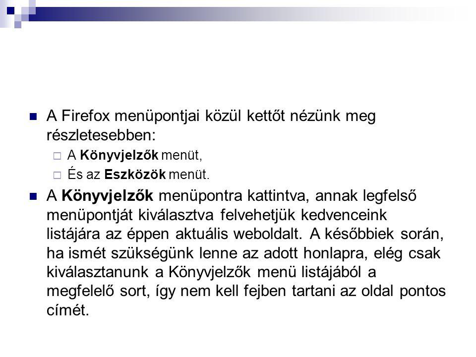 A Firefox menüpontjai közül kettőt nézünk meg részletesebben: