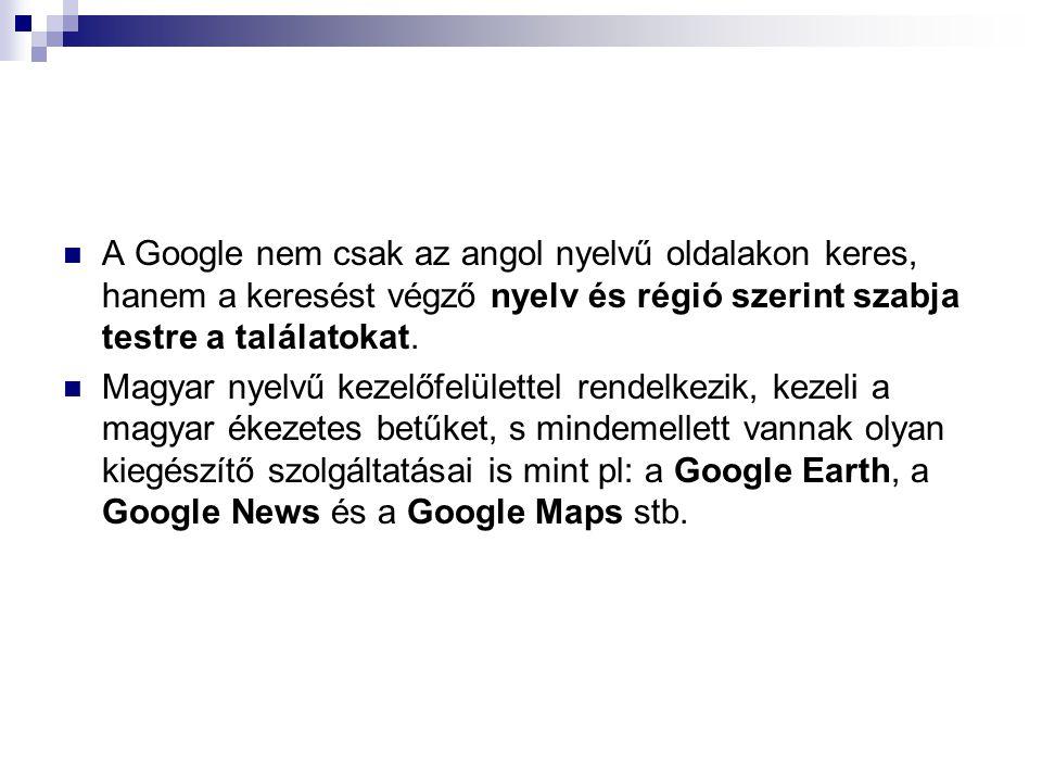 A Google nem csak az angol nyelvű oldalakon keres, hanem a keresést végző nyelv és régió szerint szabja testre a találatokat.