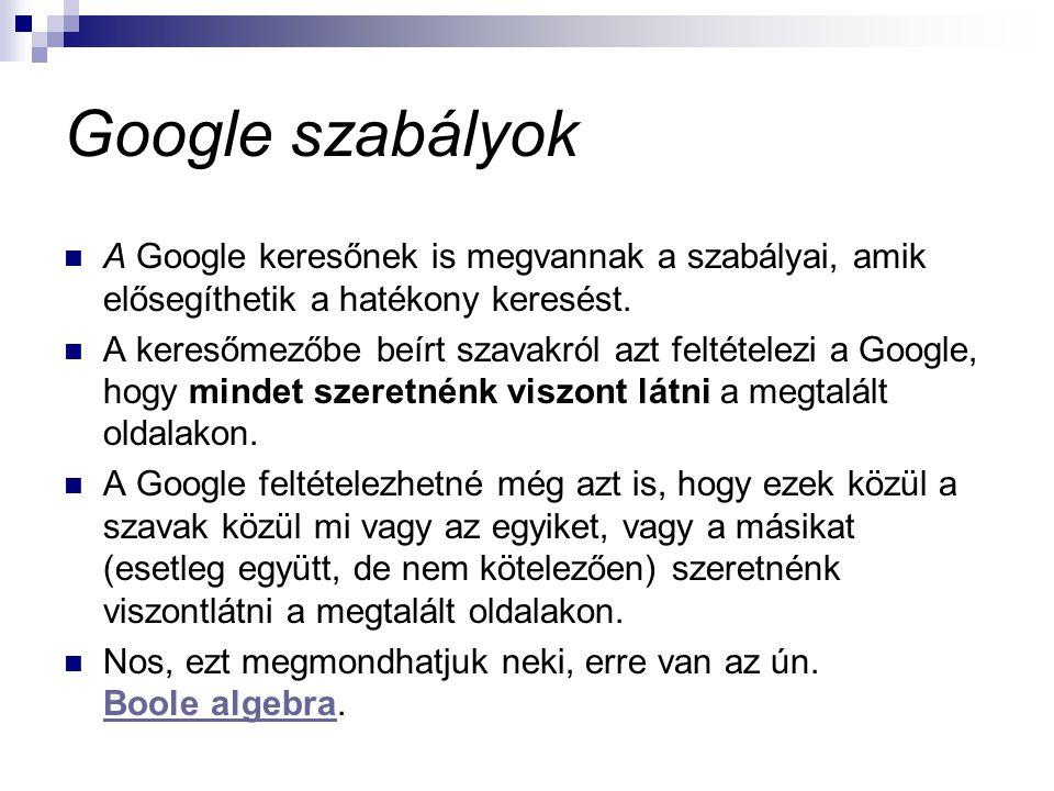 Google szabályok A Google keresőnek is megvannak a szabályai, amik elősegíthetik a hatékony keresést.