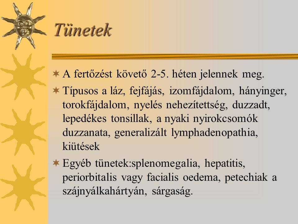 Tünetek A fertőzést követő 2-5. héten jelennek meg.