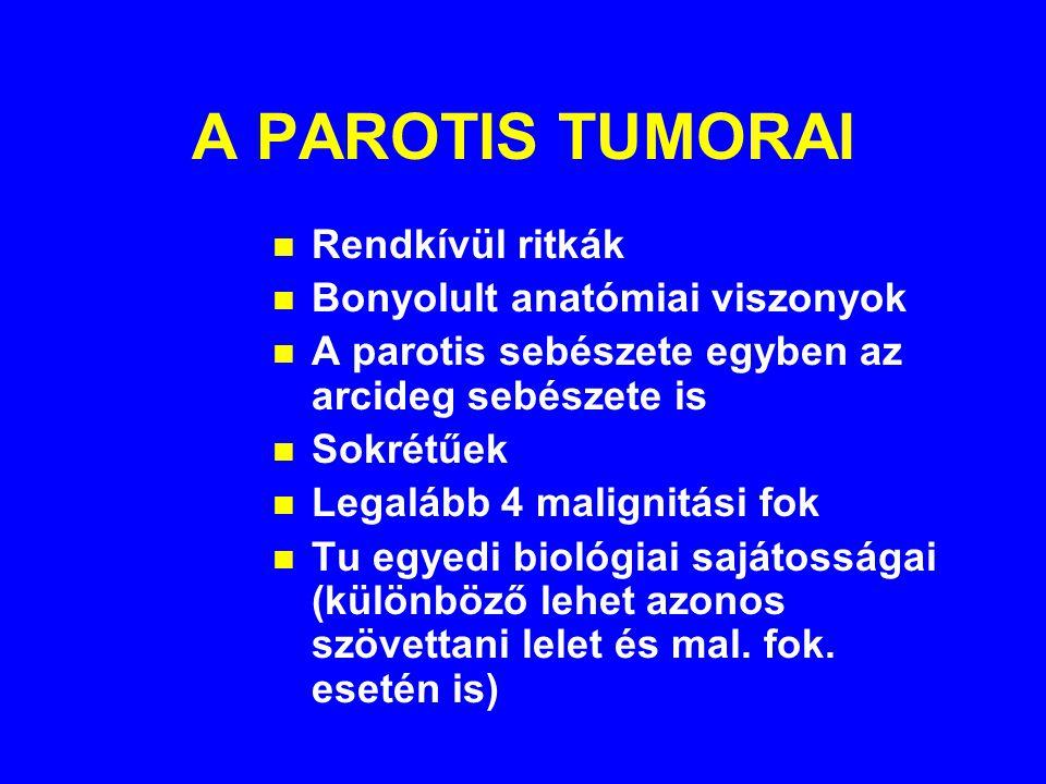 A PAROTIS TUMORAI Rendkívül ritkák Bonyolult anatómiai viszonyok