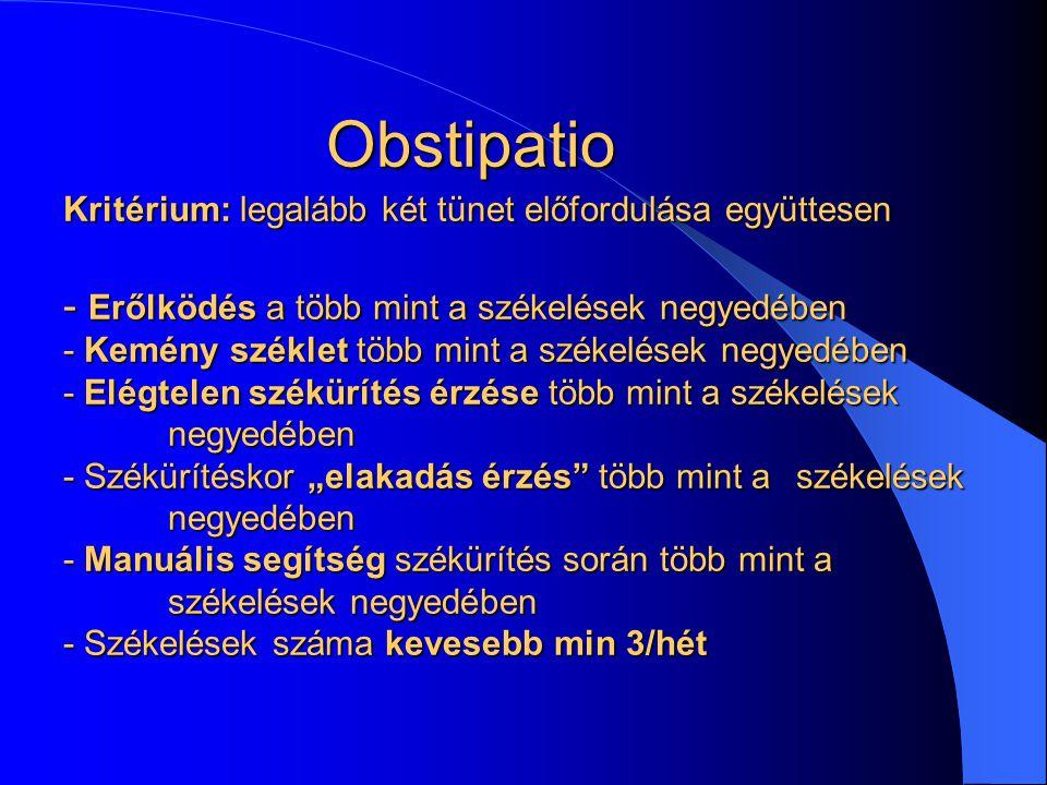 """Obstipatio Kritérium: legalább két tünet előfordulása együttesen - Erőlködés a több mint a székelések negyedében - Kemény széklet több mint a székelések negyedében - Elégtelen székürítés érzése több mint a székelések negyedében - Székürítéskor """"elakadás érzés több mint a székelések negyedében - Manuális segítség székürítés során több mint a székelések negyedében - Székelések száma kevesebb min 3/hét"""