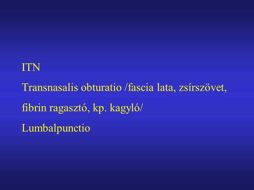 ITN Transnasalis obturatio /fascia lata, zsírszövet, fibrin ragasztó, kp. kagyló/ Lumbalpunctio