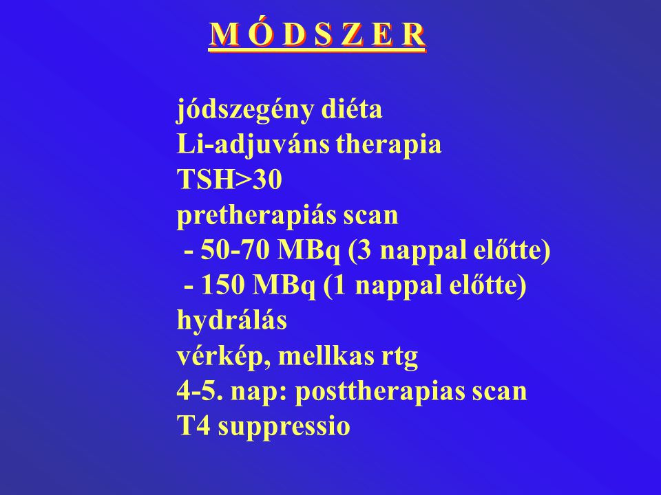 M Ó D S Z E R jódszegény diéta Li-adjuváns therapia TSH>30