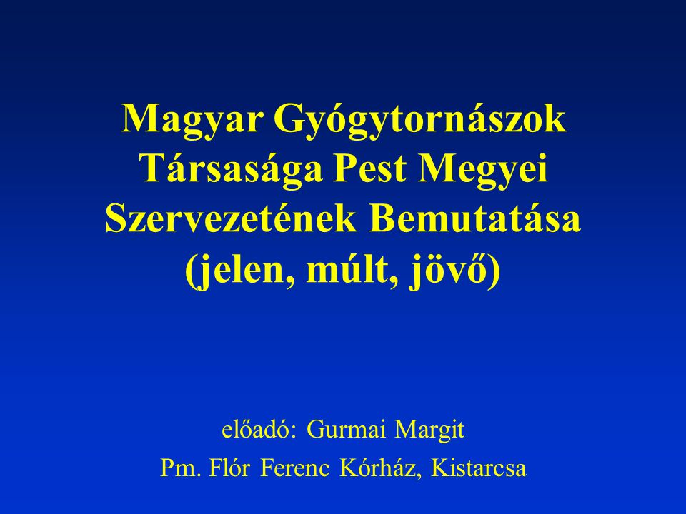 előadó: Gurmai Margit Pm. Flór Ferenc Kórház, Kistarcsa