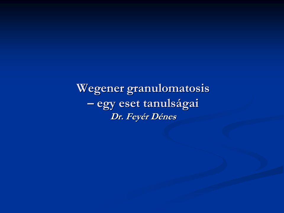 Wegener granulomatosis – egy eset tanulságai Dr. Feyér Dénes