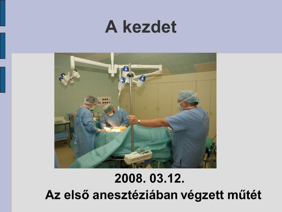 A kezdet 2008. 03.12. Az első anesztéziában végzett műtét