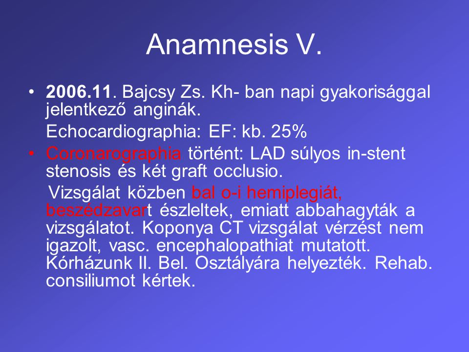 Anamnesis V. 2006.11. Bajcsy Zs. Kh- ban napi gyakorisággal jelentkező anginák. Echocardiographia: EF: kb. 25%
