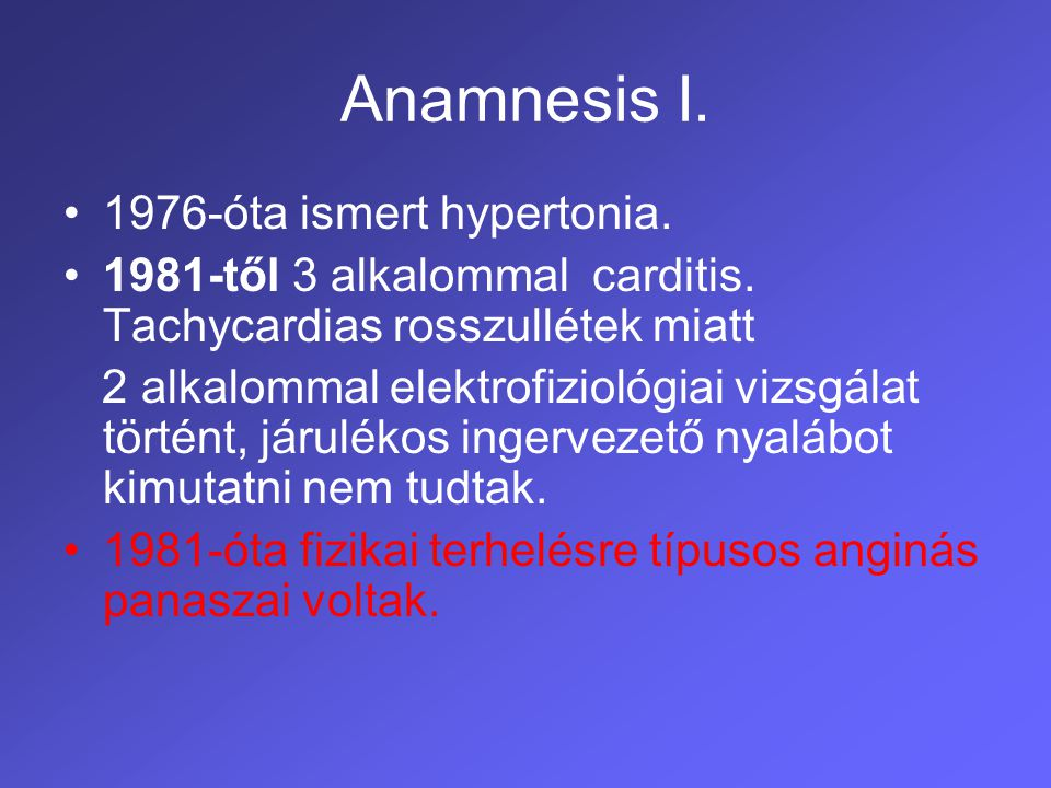 Anamnesis I. 1976-óta ismert hypertonia.