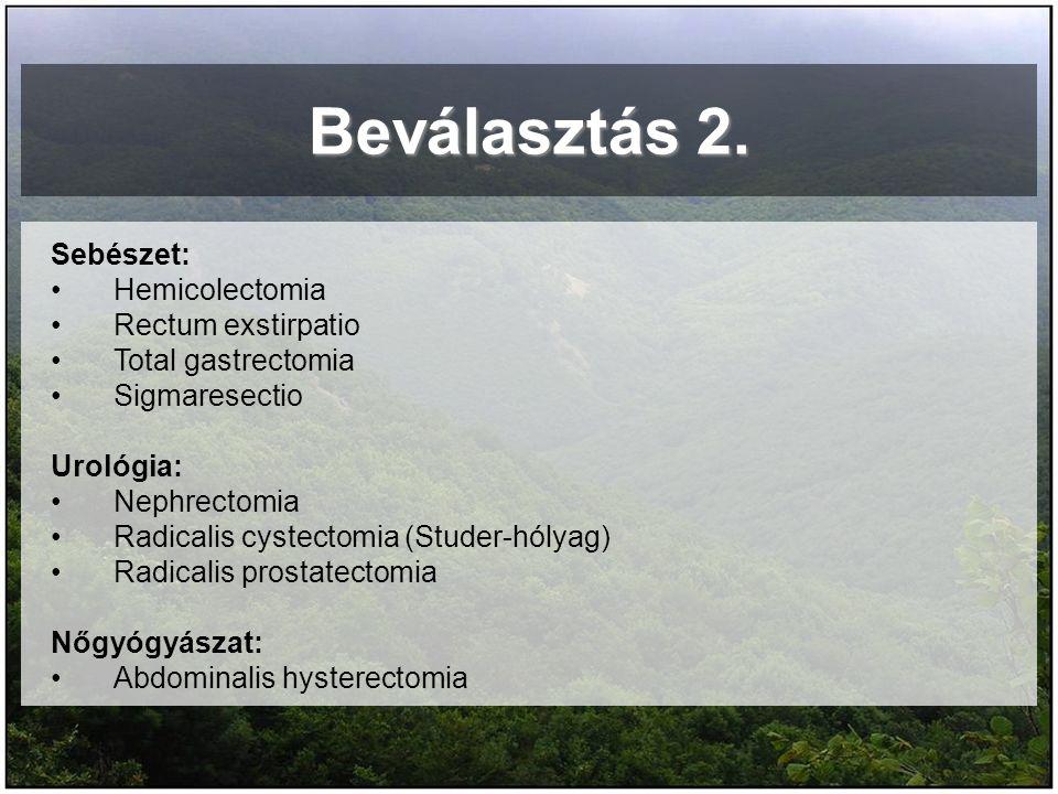 Beválasztás 2. Sebészet: Hemicolectomia Rectum exstirpatio