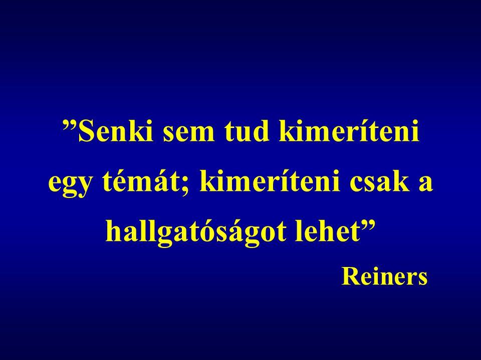 Senki sem tud kimeríteni egy témát; kimeríteni csak a hallgatóságot lehet Reiners
