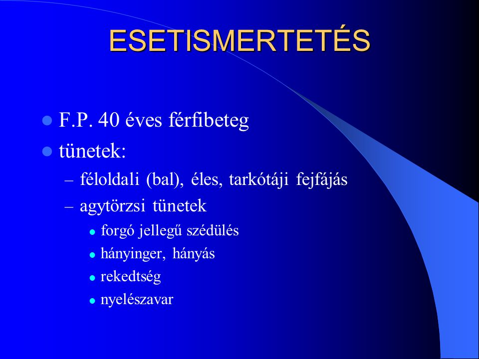 ESETISMERTETÉS F.P. 40 éves férfibeteg tünetek: