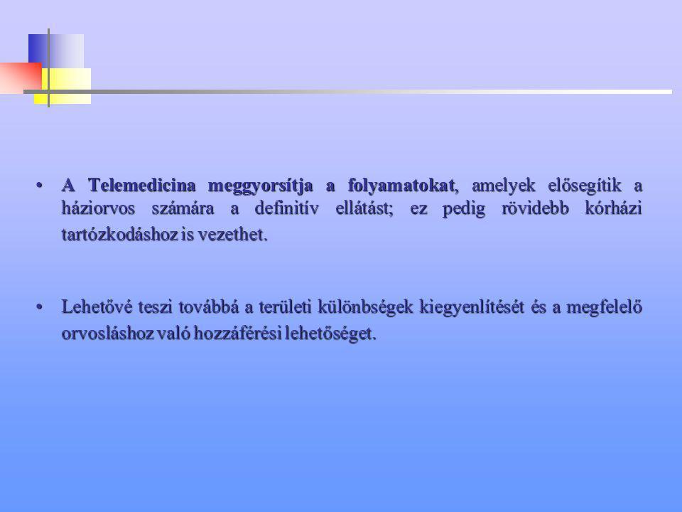 A Telemedicina meggyorsítja a folyamatokat, amelyek elősegítik a háziorvos számára a definitív ellátást; ez pedig rövidebb kórházi tartózkodáshoz is vezethet.