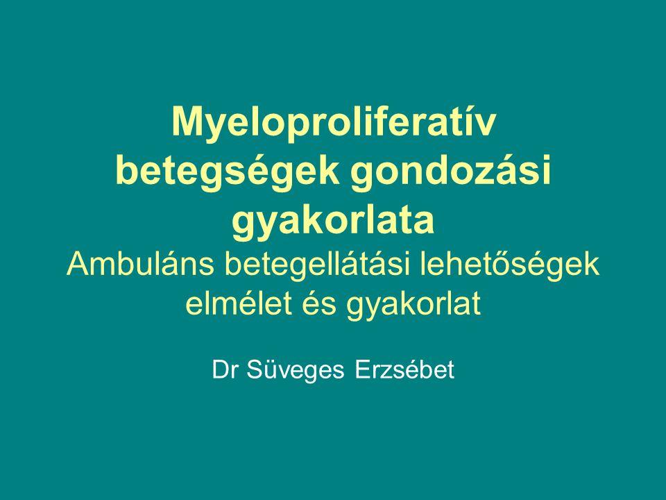 Myeloproliferatív betegségek gondozási gyakorlata Ambuláns betegellátási lehetőségek elmélet és gyakorlat