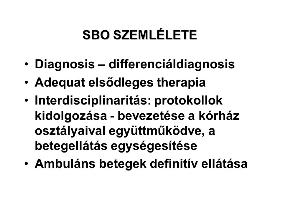 SBO SZEMLÉLETE Diagnosis – differenciáldiagnosis. Adequat elsődleges therapia.