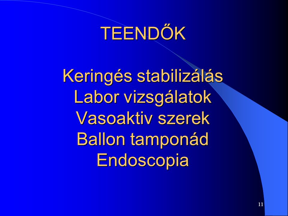 TEENDŐK Keringés stabilizálás Labor vizsgálatok Vasoaktiv szerek Ballon tamponád Endoscopia