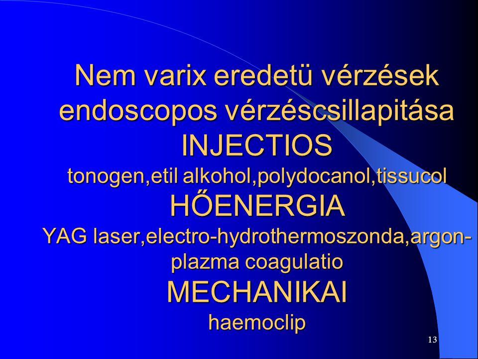 Nem varix eredetü vérzések endoscopos vérzéscsillapitása INJECTIOS tonogen,etil alkohol,polydocanol,tissucol HŐENERGIA YAG laser,electro-hydrothermoszonda,argon-plazma coagulatio MECHANIKAI haemoclip