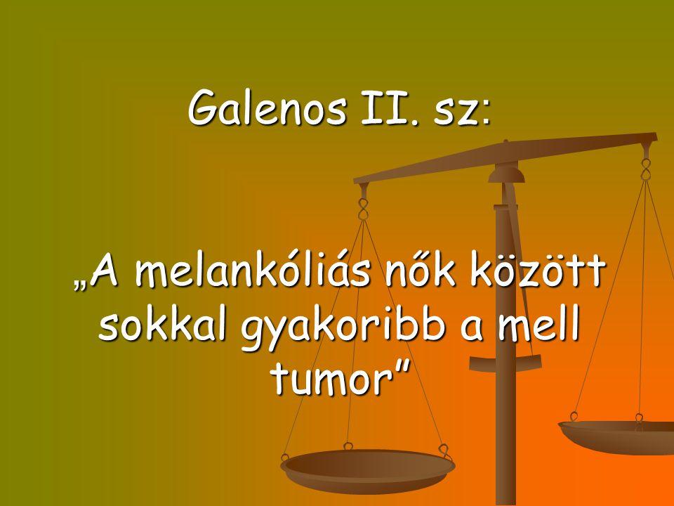 """Galenos II. sz: """"A melankóliás nők között sokkal gyakoribb a mell tumor"""
