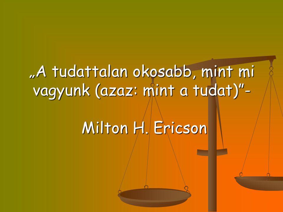"""""""A tudattalan okosabb, mint mi vagyunk (azaz: mint a tudat) - Milton H"""
