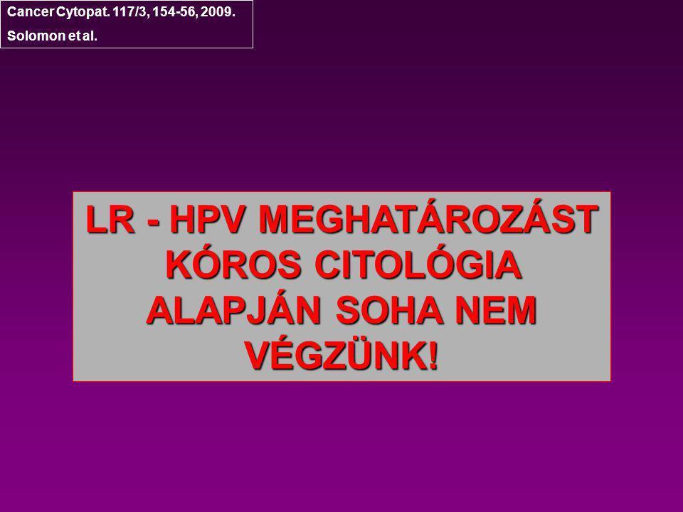 LR - HPV MEGHATÁROZÁST KÓROS CITOLÓGIA ALAPJÁN SOHA NEM VÉGZÜNK!