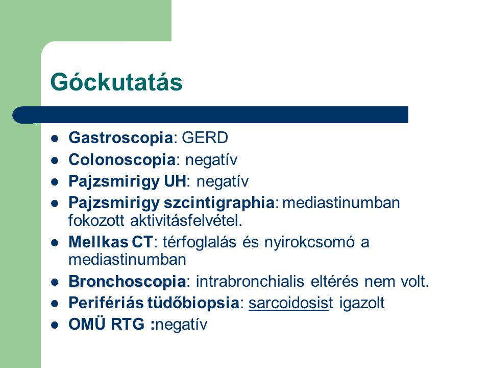 Góckutatás Gastroscopia: GERD Colonoscopia: negatív