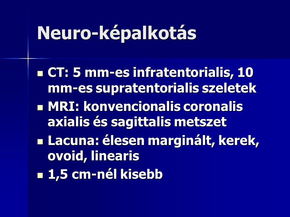 Neuro-képalkotás CT: 5 mm-es infratentorialis, 10 mm-es supratentorialis szeletek. MRI: konvencionalis coronalis axialis és sagittalis metszet.