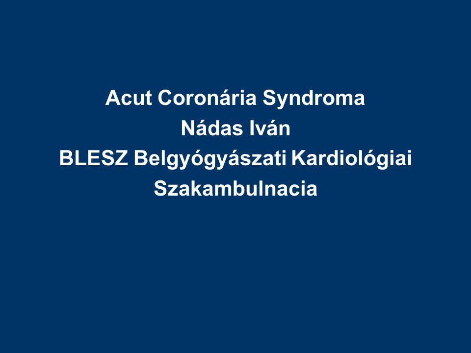 Acut Coronária Syndroma BLESZ Belgyógyászati Kardiológiai