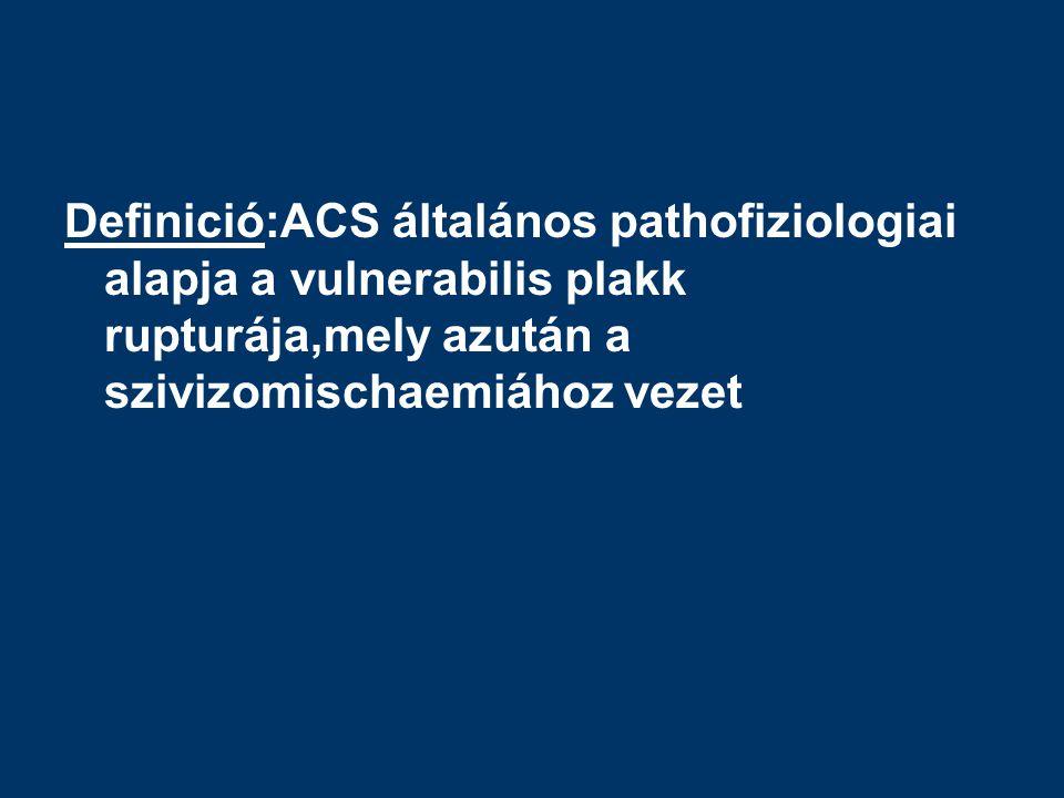 Definició:ACS általános pathofiziologiai alapja a vulnerabilis plakk rupturája,mely azután a szivizomischaemiához vezet