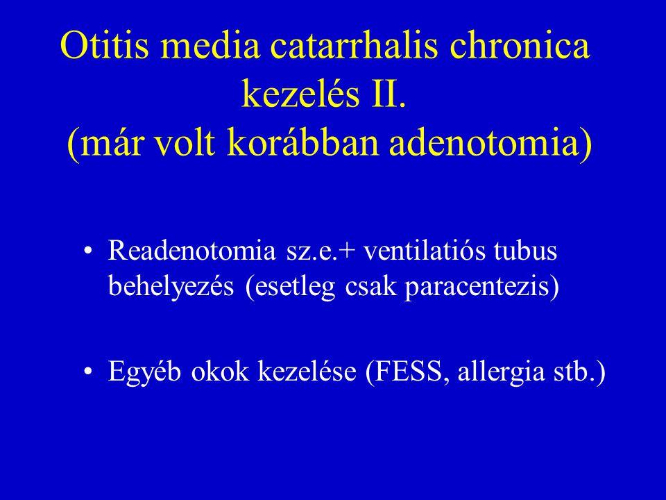 Otitis media catarrhalis chronica kezelés II