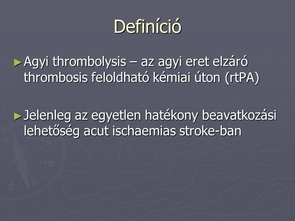 Definíció Agyi thrombolysis – az agyi eret elzáró thrombosis feloldható kémiai úton (rtPA)