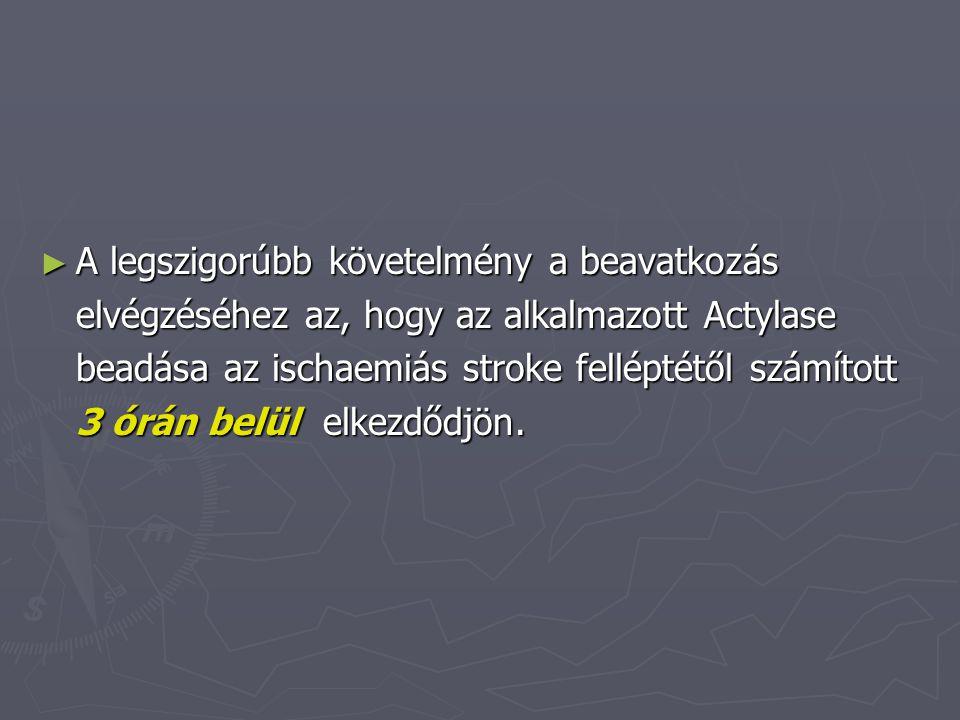 A legszigorúbb követelmény a beavatkozás elvégzéséhez az, hogy az alkalmazott Actylase beadása az ischaemiás stroke felléptétől számított 3 órán belül elkezdődjön.