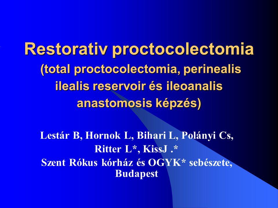Restorativ proctocolectomia (total proctocolectomia, perinealis ilealis reservoir és ileoanalis anastomosis képzés)