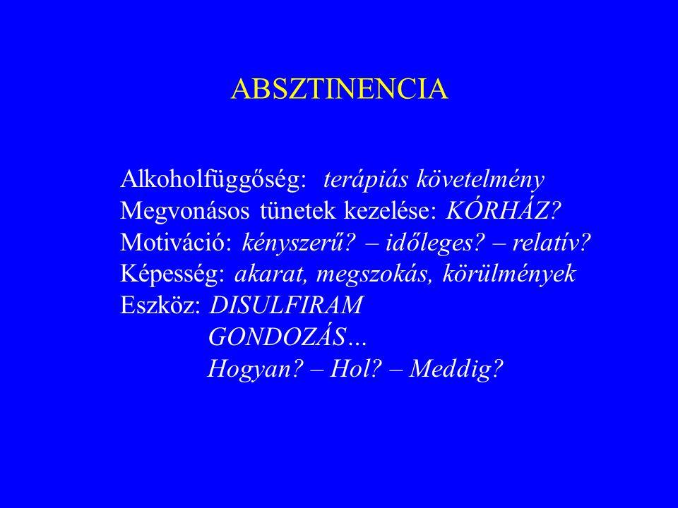 ABSZTINENCIA Alkoholfüggőség: terápiás követelmény
