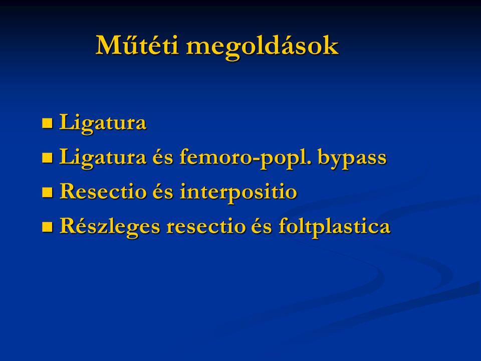 Műtéti megoldások Ligatura Ligatura és femoro-popl. bypass