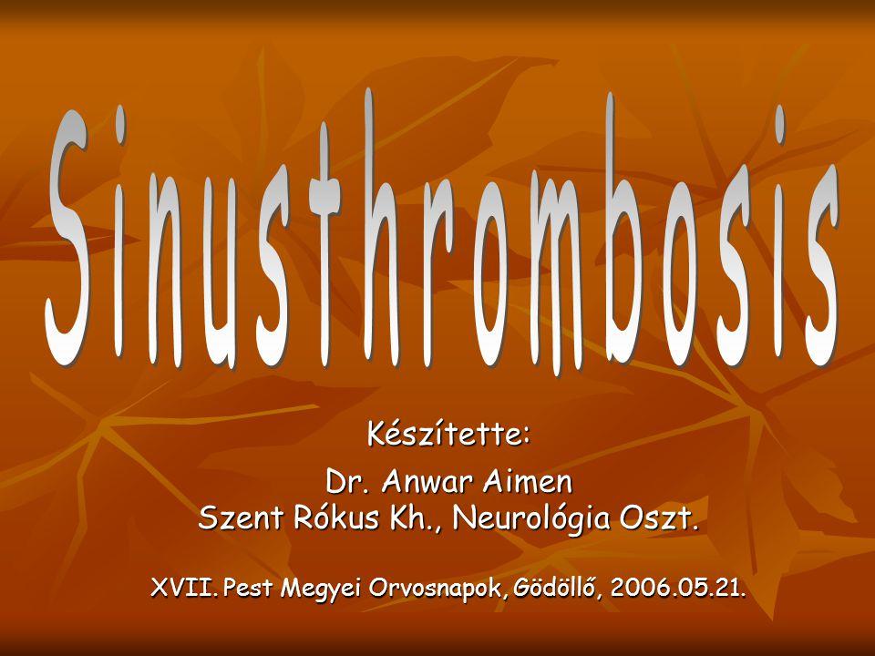 Sinusthrombosis Készítette: Dr. Anwar Aimen Szent Rókus Kh., Neurológia Oszt. XVII. Pest Megyei Orvosnapok, Gödöllő, 2006.05.21.