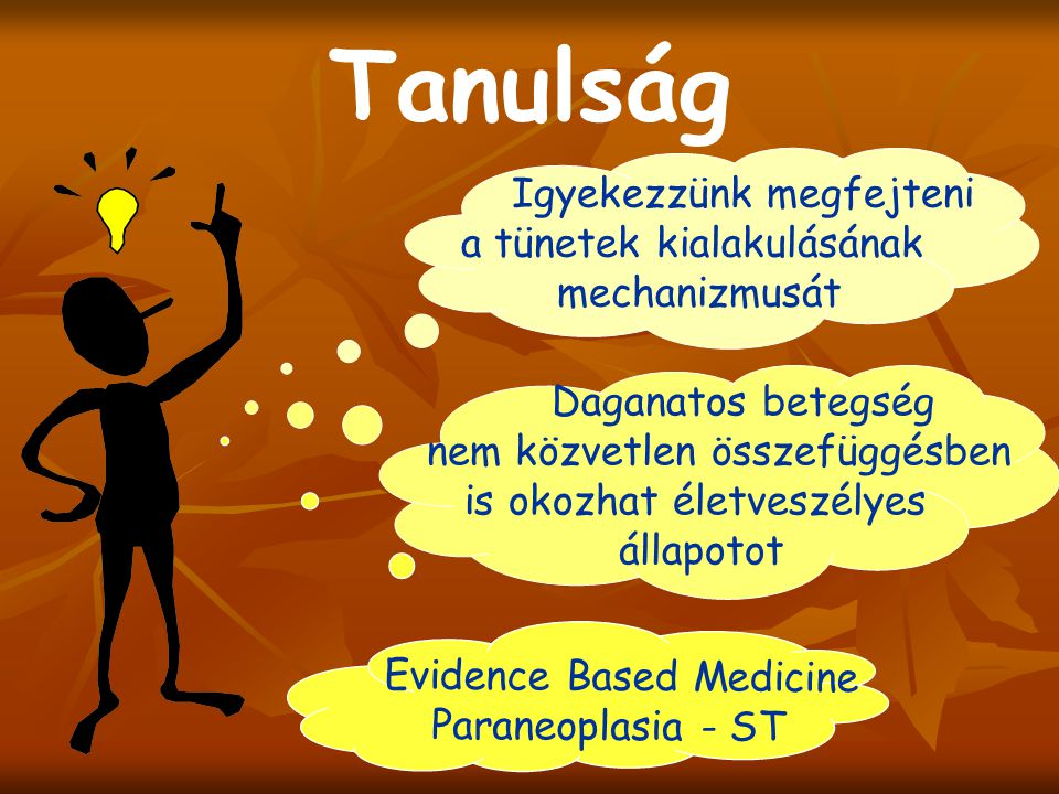 Tanulság Igyekezzünk megfejteni a tünetek kialakulásának mechanizmusát