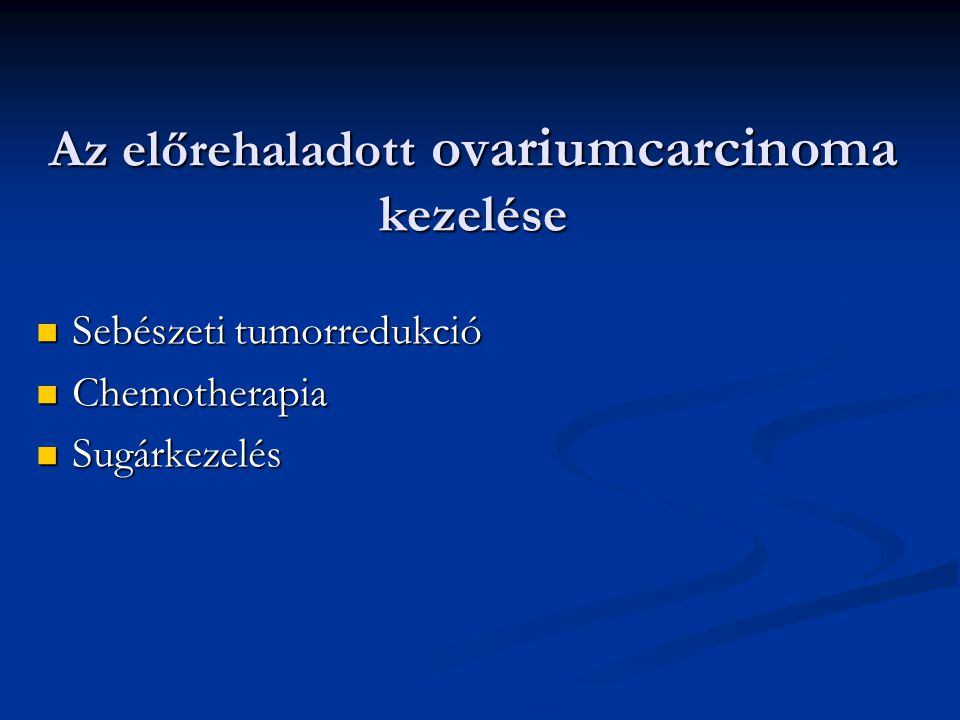 Az előrehaladott ovariumcarcinoma kezelése