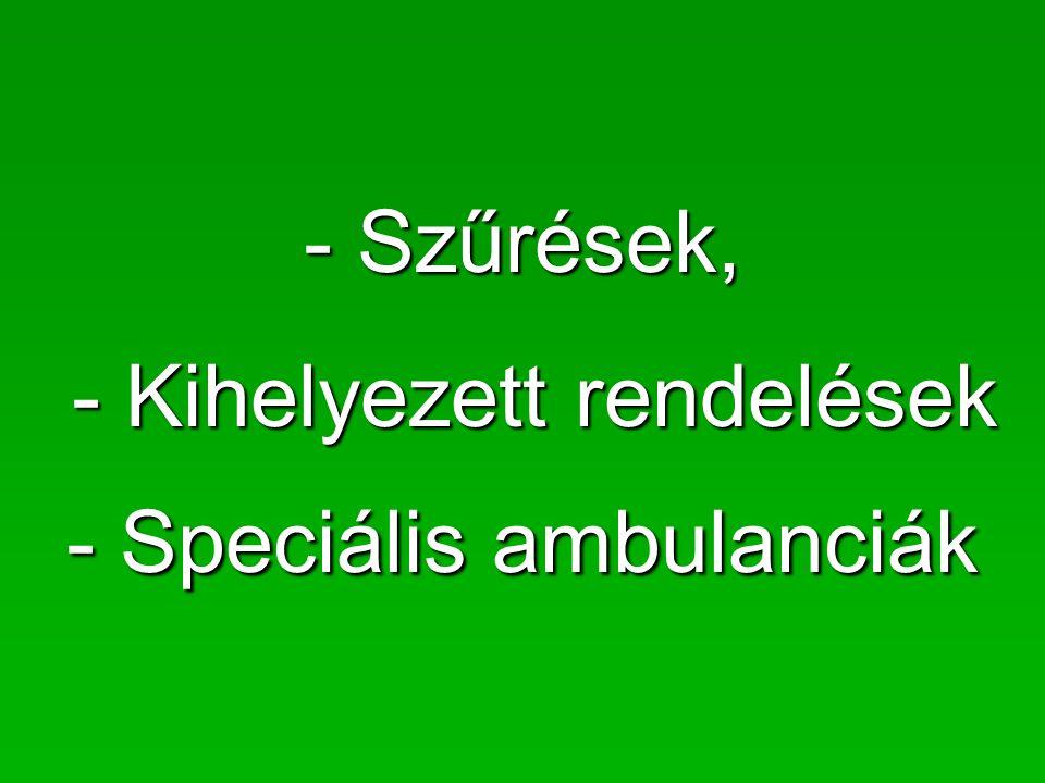 - Kihelyezett rendelések - Speciális ambulanciák