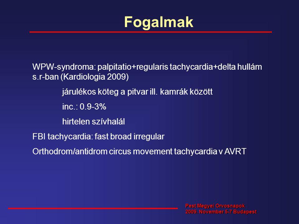 Fogalmak WPW-syndroma: palpitatio+regularis tachycardia+delta hullám s.r-ban (Kardiologia 2009) járulékos köteg a pitvar ill. kamrák között.
