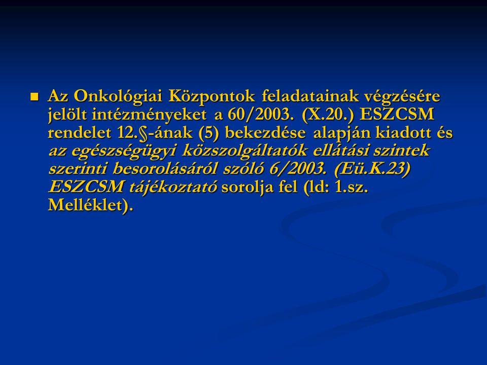 Az Onkológiai Központok feladatainak végzésére jelölt intézményeket a 60/2003.